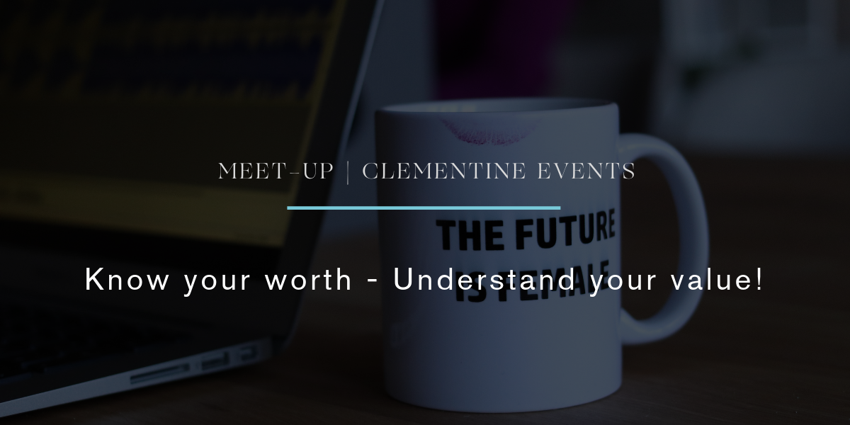 Meet Up Clementine Events Know your worth understand your value